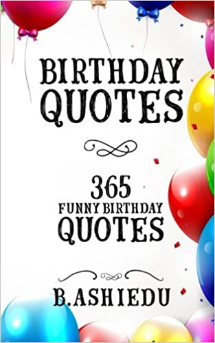 Birthday Quotes: Funny Birthday Quotes: B. Ashiedu ...