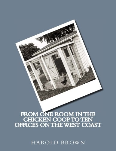 From one room in the chicken coop to ten offices on the West Coast