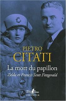 La mort du papillon. Zelda et Francis Scott Fitzgerald par Citati