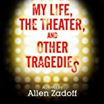 My Life, the Theatre, and Other Tragedies | Allen Zadoff