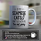Siamese Cats Coffee Mug - If My Siamese Cats Cant Go - Funny 11 oz White Ceramic Tea Cup - Cute Siamese Cats Lover Gifts with Siamese Cats Sayings