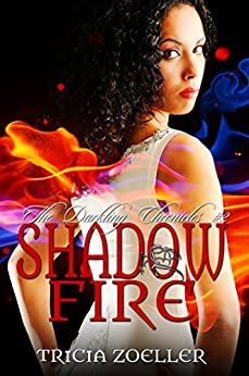 Shadow Fire (The Darkling Chronicles Book 2) by [Zoeller, Tricia]