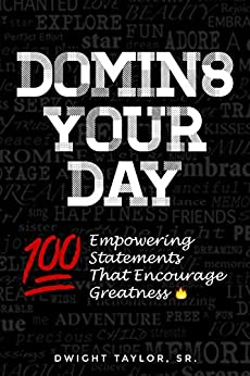 Domin8 Your Day: 100 Empowering Statements That Encourage Greatness by [Taylor, Dwight]
