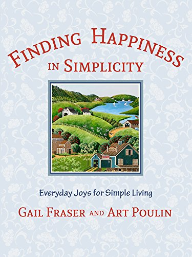 Finding Happiness in Simplicity: Everyday Joys for Simple Living throughout the Year (Simplicity Series Book 1)