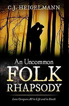 An Uncommon Folk Rhapsody (English Edition) de [Heigelmann, C.J.]