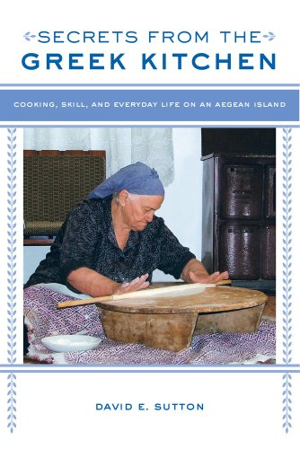 Secrets from the Greek Kitchen: Cooking, Skill, and Everyday Life on an Aegean Island (California Studies in Food and Culture)