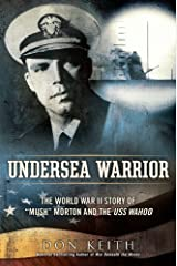"Undersea Warrior: The World War II Story of ""Mush"" Morton and the USS Wahoo Kindle Edition"
