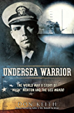 "Undersea Warrior: The World War II Story of ""Mush"" Morton and the USS Wahoo"