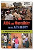 AIDS and Masculinity in the African City: Privilege, Inequality, and Modern Manhood