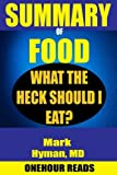 : SUMMARY Of Food: What the Heck Should I Eat? By Mark Hyman