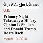 Primary Night Takeaways: Hillary Clinton Is Shaken and Donald Trump Roars Back | Alexander Burns
