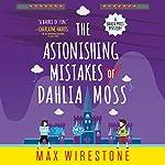 The Astonishing Mistakes of Dahlia Moss   Max Wirestone