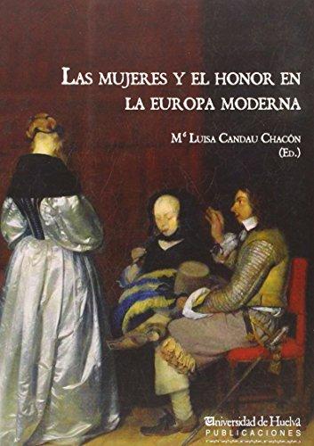 LAS MUJERES Y EL HONOR EN LA EUROPA MODERNA: 189 (COLECTANEA) por CANDAU CHACÓN, MARÍA LUISA