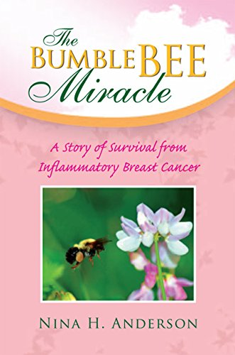 The Bumble Bee Miracle: A Story of Survival from Inflammatory Breast Cancer ()