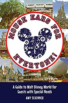 Mouse Ears for Everyone!: A Guide to Walt Disney World for Guests with Special Needs by [Schinner, Amy]