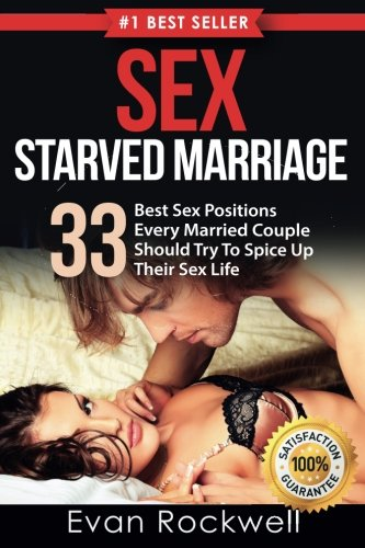 Sex: Sex Starved Marriage: 33 Demonstrated Sex Positions + 14 Best Tips On How To Last Longer, Make Her Scream And Be The Best Lover In Her Life (+FREE BONUS)(Sex and Marriage, Sex Positions Book)