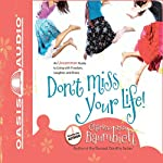 Don't Miss Your Life!: An Uncommon Guide to Living with Freedom, Laughter, and Grace | Charlene Ann Baumbich