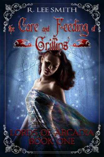 The Care and Feeding of Griffins (Lords of Arcadia Book 1) by [Smith, R. Lee]