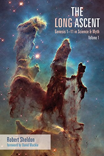 The Long Ascent: Genesis 1-11 in Science & Myth, Volume 1 by [Sheldon, Robert]