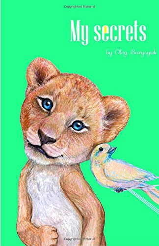 Download My secrets: 100% based on facts rhyming book. Very educational, full of funny and interesting information about animals. Listed in ABC order. pdf