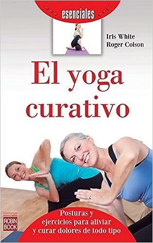 El yoga curativo (Esenciales) (Spanish Edition): Iris White ...
