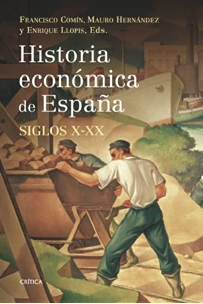 Historia económica de España, siglos X-XX Crítica/Historia del ...
