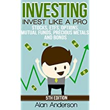 Investing: Invest Like A Pro: Stocks, ETFs, Options, Mutual Funds, Precious Metals and Bonds (ETFs, Investing for Dummies, Asset Management, ROI, Investing ... Financial Freedom, Passive Income)