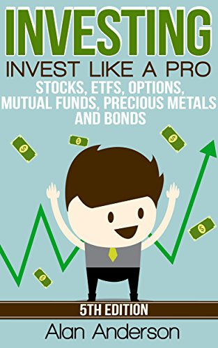 Investing: Invest Like A Pro: Stocks, ETFs, Options, Mutual Funds, Precious Metals and Bonds (ETFs, Investing for Dummies, Asset Management, ROI, Investing ... Financial Freedom, P
