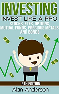 Investing: Invest Like A Pro: Stocks, ETFs, Options, Mutual Funds, Precious Metals and Bonds (Index Funds, ETFs, Investing For Dummies, Stock Market Investing ... Investing Bonds, Asset Management, ROI)