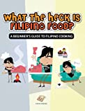 What the Heck Is Filipino Food? a Beginner's Guide to Filipino Cooking, Adrian Briones, 0987229214