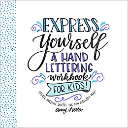 Express Yourself A Hand Lettering Workbook For Kids Create Awesome Quotes The Fun Easy Way Amy Latta 9781624146138 Amazon Books