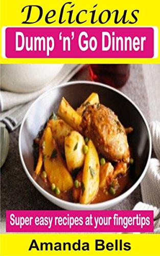 Delicious Dump 'n' Go Dinner: Super Easy Recipes At Your Fingertips