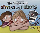 The Trouble with Sisters and Robots, Steve Gritton, 0807580902