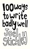 100 Ways to Write Badly Well, Joel Stickley, 1743340893