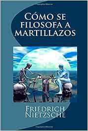 Como se filosofa a martillazos: Amazon.es: Nietzsche