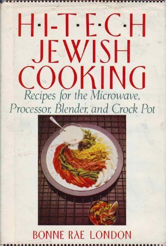 Hi-Tech Jewish Cooking: Recipes for the Microwave, Processor, Blender and Crock Pot by Bonne Rae London