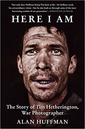 Here I Am: The story of Tim Hetherington, war photographer by Alan Huffman (2013-05-02)