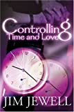 Controlling Time and Love, Jim Jewell, 0595157432