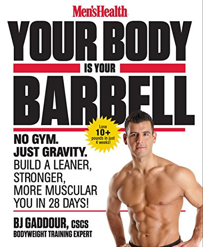 Men's Health Your Body Is Your Barbell: No Gym. Just Gravity. Build a Leaner, Stronger, More Muscular You in 28 Days! cover