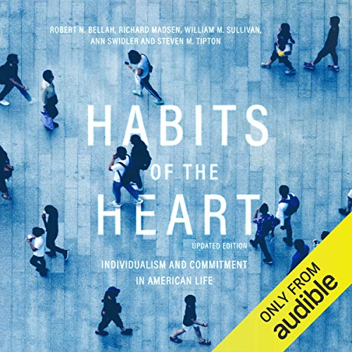 - Habits of the Heart, Updated Edition: Individualism and Commitment in American Life