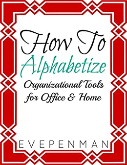 How To Alphabetize: Organizational Tools for Office & Home by [Penman, Eve]