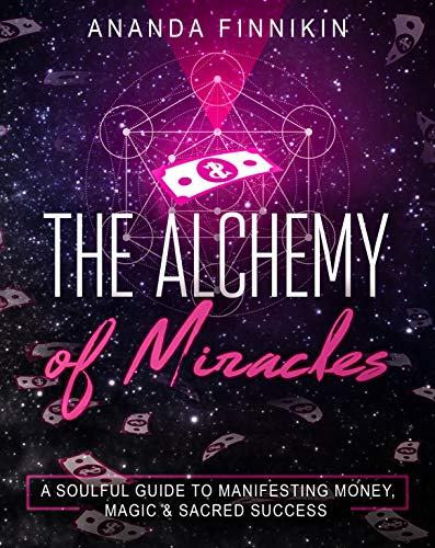 The Alchemy of Miracles: A Soulful Guide to Manifesting Money, Magic and Sacred Success (Free Alchemy Books)