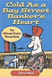 Cold As a Bay Street Banker's Heart, Chris Thain, 189485621X