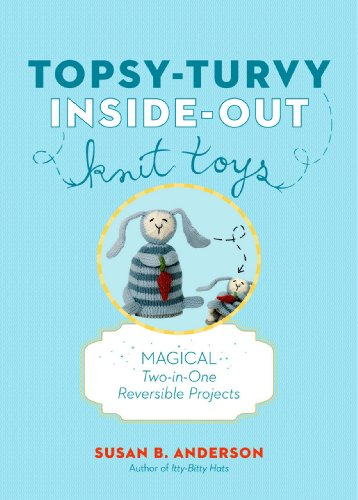 Topsy-Turvy Inside-Out Knit Toys: Magical Two-in-One Reversible Projects ()