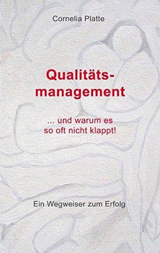 Qualitätsmanagement - und warum es so oft nicht klappt!: Ein Wegweiser zum Erfolg