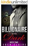 Billionaire in the Dark Book 2: Dark Billionaire Romance Series