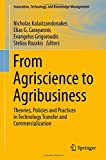 img - for From Agriscience to Agribusiness: Theories, Policies and Practices in Technology Transfer and Commercialization (Innovation, Technology, and Knowledge Management) book / textbook / text book
