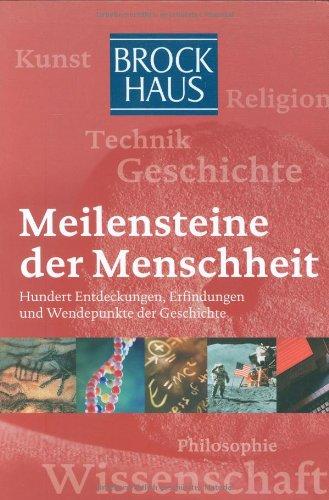 Brockhaus - Meilensteine der Menschheit: Hundert Entdeckungen, Erfindungen und Wendepunkte der Geschichte