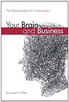 Your Brain and Business: The Neuroscience of Great Leaders by [Pillay M.D., Srinivasan S.]
