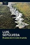 EI Mundo del Fin del Mundo, Luis Sepulveda, 848383541X